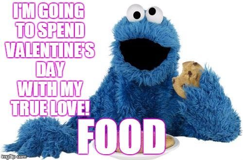 I'm going to spend Valentines day with my true love: FOOD.