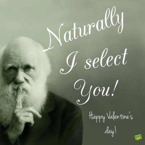 Naturally I select you! Happy Valentine's day!