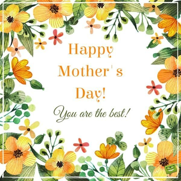 Happy Mother's Day! You are the best.