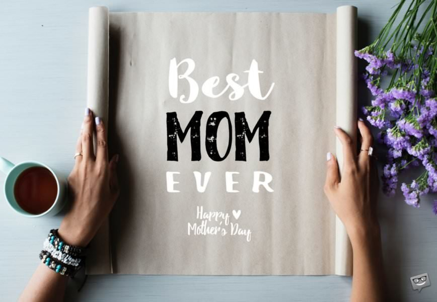 Best Mom Ever. Happy Mother's day.