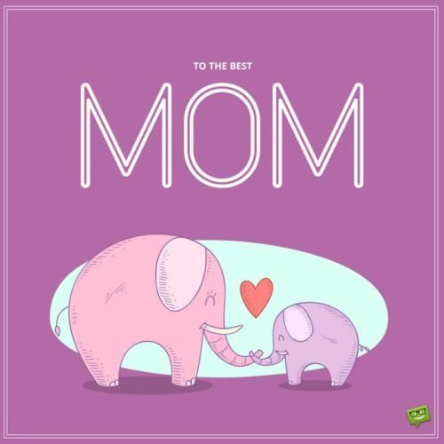 To the best mom.