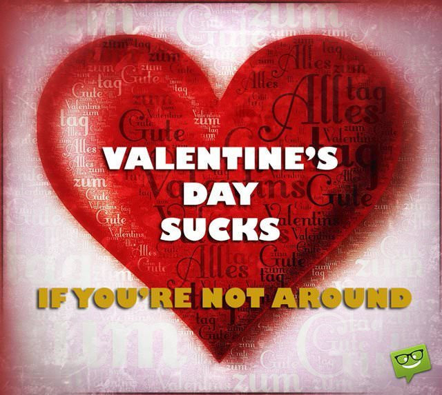 Valentine's day sucks, if you're not around.