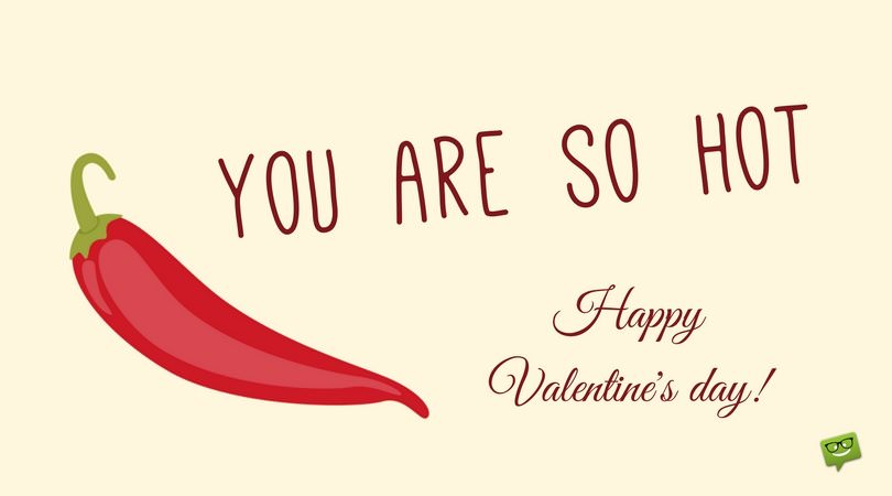 You are so hot! Happy Valentine's day.