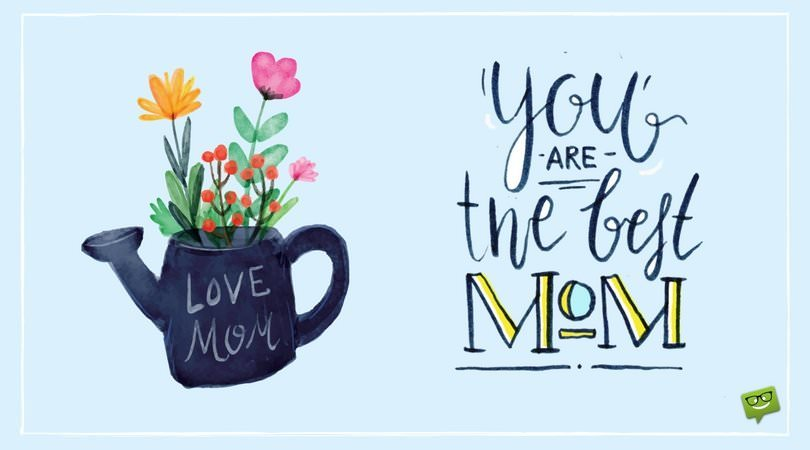 You are the best mom.