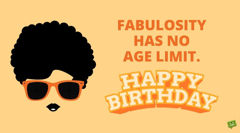 Fabulosity has no age limit. Happy Birthday.