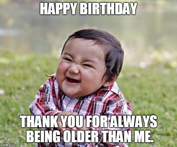 Top 100 original and hilarious birthday memes happy birthday thank you for always being older than me voltagebd
