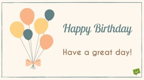 Happy Birthday. Have a great day!
