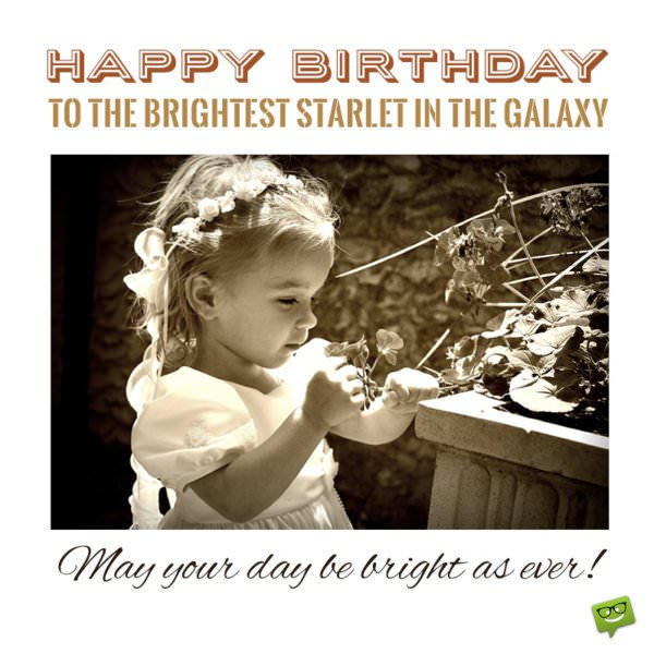 Happy birthday to the brightest starlet in the galaxy. May your day be bright as ever!