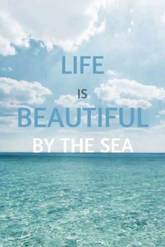Life is beautiful by the sea