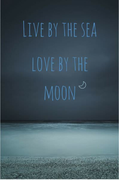 Live by the sea. love by the moon.
