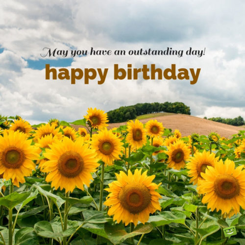 May you have an outstanding day. Happy Birthday!