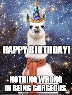 Happy Birthday! Nothing wrong in being gorgeous.