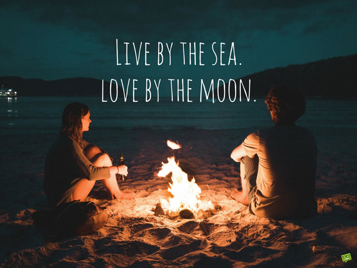 Live by the sea. love by the moon