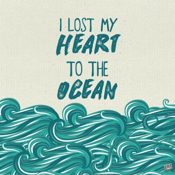 I lost my heart to the ocean.