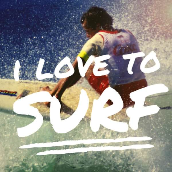 I love to surf.