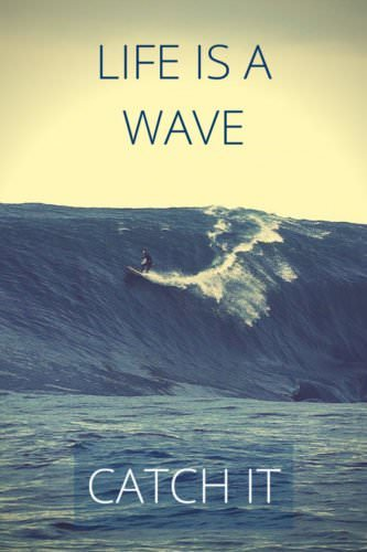 Life is a wave. Catch it!