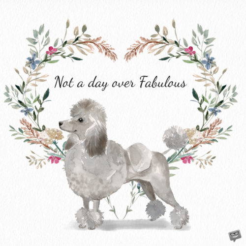 Not a day over fabulous.