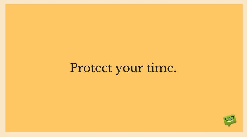 Protect your time.