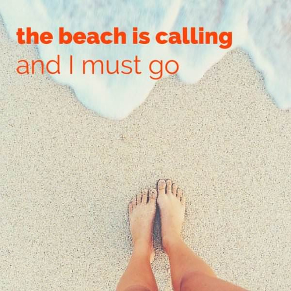 The Beach is calling and I must go.