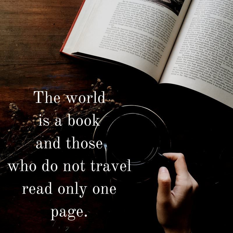 The world is a book and those who do not travel read only one page. Augustine of Hippo