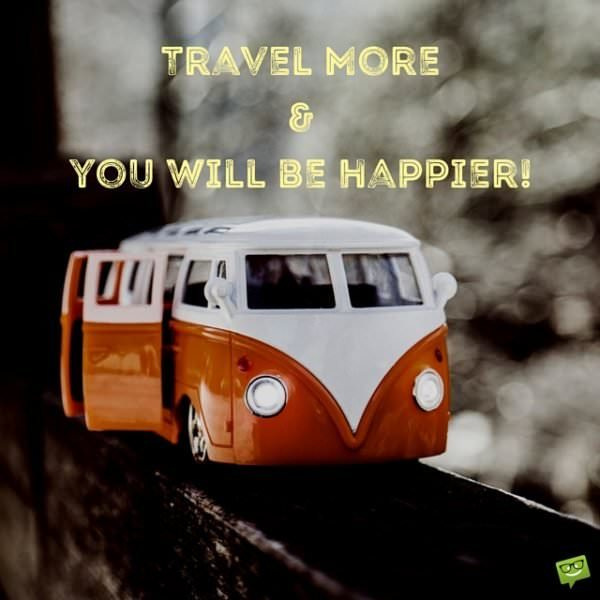 Travel more and you will be happier!