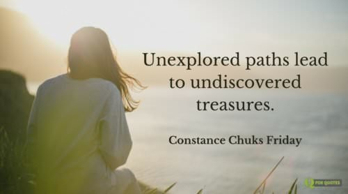 Unexplored paths lead to undiscovered treasures. Constance Chuks Friday