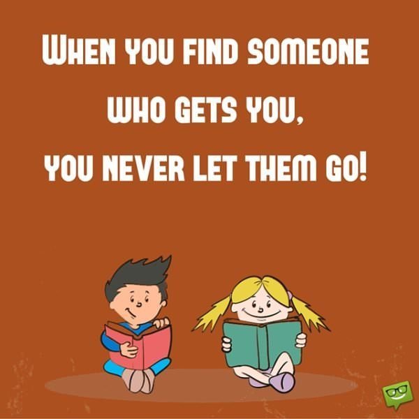When you find someone who gets you, you never let them go!
