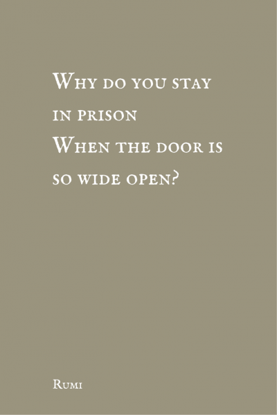 Why do you stay in prison when the door is so wide open? Rumi