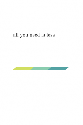 All you need is less.