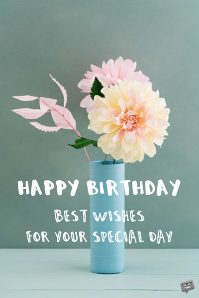 Happy Birthday. Best wishes for your special day.
