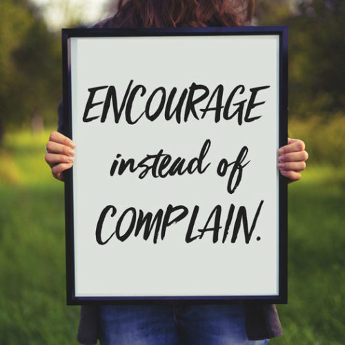 Encourage instead of complain.