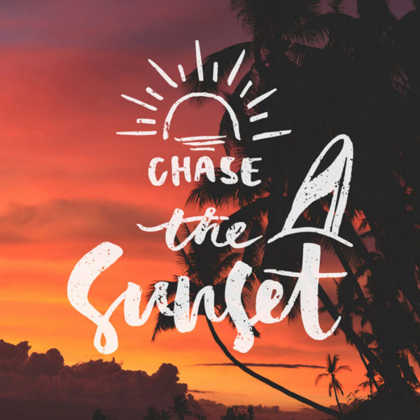 Chase the sunset.