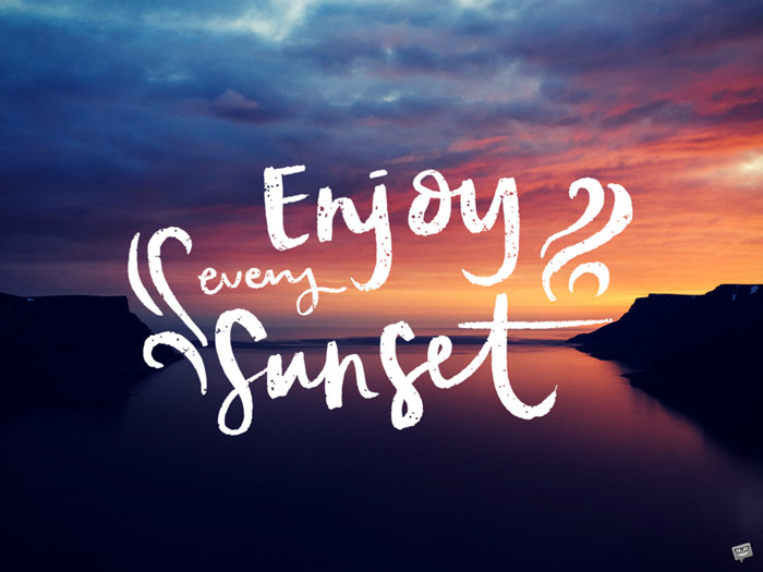 Enjoy every sunset.