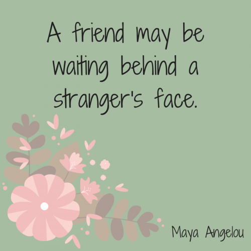 quote A friend may be waiting behind a stranger's face.
