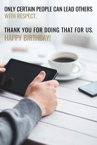 Only certain people can lead others with respect. Thank you for doing that for us. Happy Birthday!