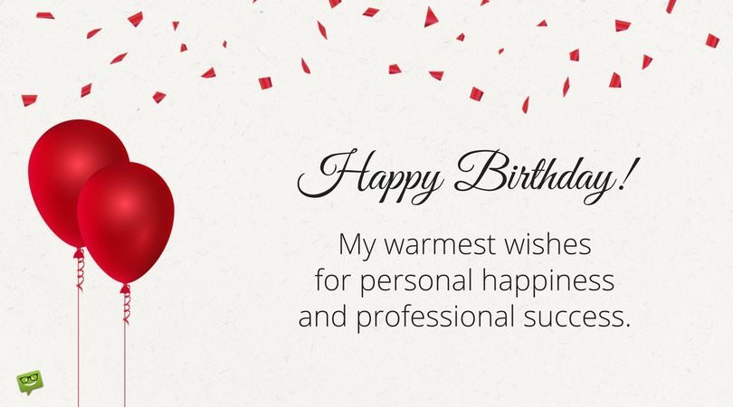 Happy Birthday! My warmest wishes for personal happiness and professional success.