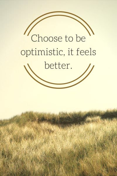Choose to be optimistic, it feels better.