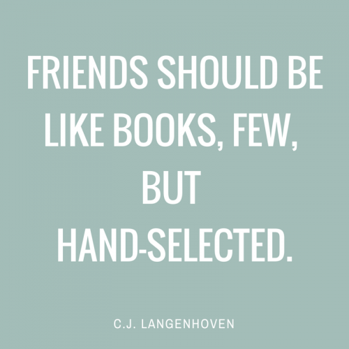 quote about frienship Friends should be like books, few, but hand-selected.