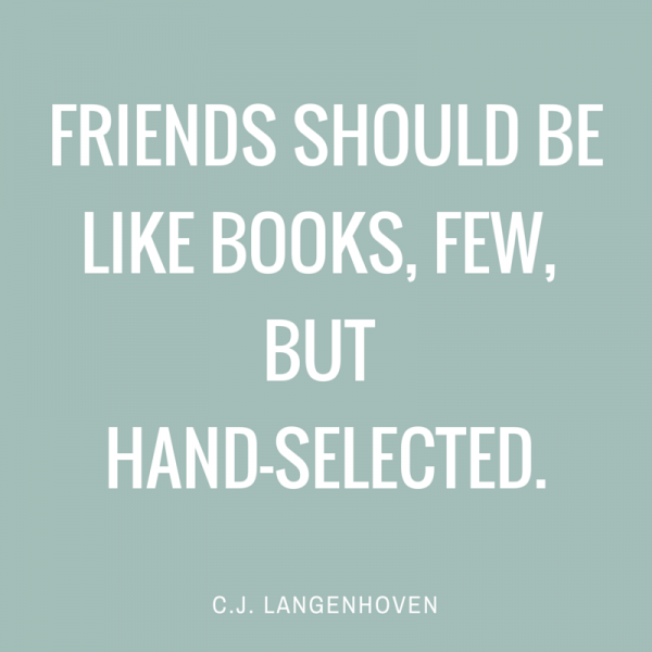 Friends should be like books, few, but hand-selected. C.J.Langenhoven