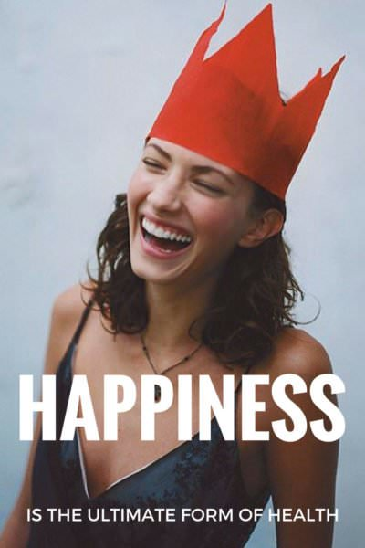 Happiness is the ultimate form of health.