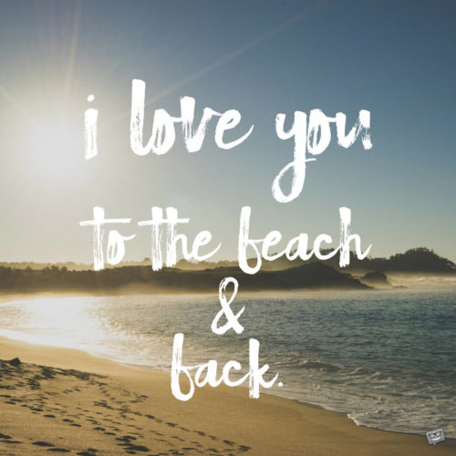 I love you to the beach and back.
