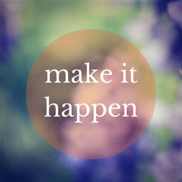 Make it happen.