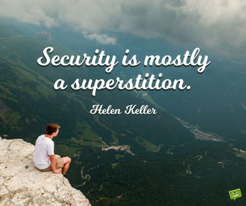 Security is mostly a superstition. Helen Keller