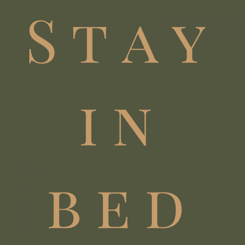 Stay in bed.