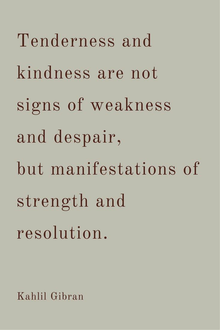 Beautiful quotes about kindness thenderness and kindness are not signs of weakness and despair but manifestations of strength and resolution kahlil gibran kristyandbryce Images