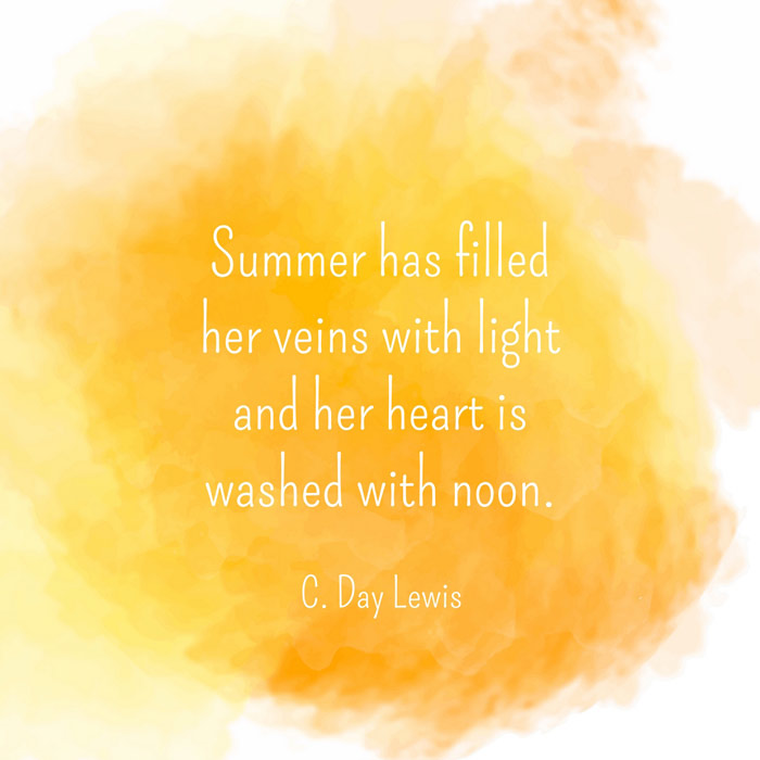 Summer Has Filled Her Veins With Light And Her Heart Is Washed With Noon. C  Day Lewis.