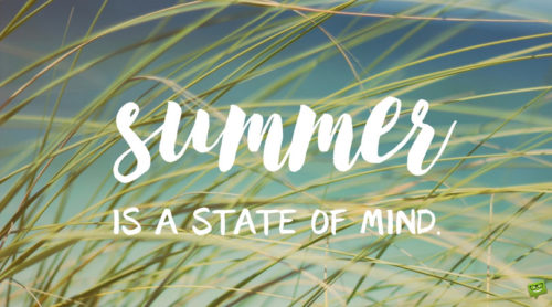 Summer is a state of mind.