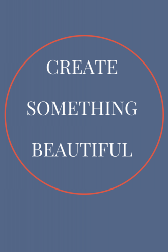 Create something beautiful.
