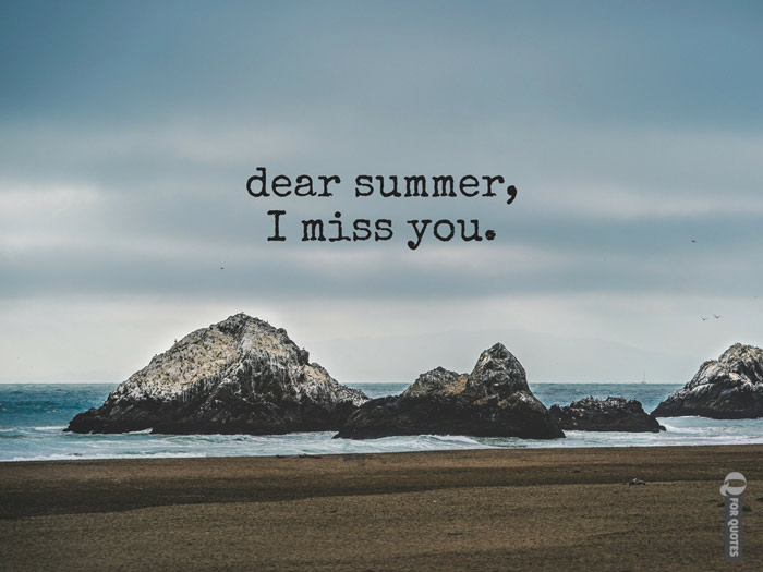 Dear summer, I miss you.