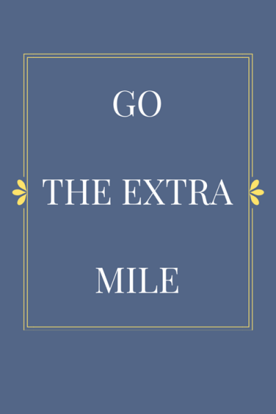 Go the extra mile.